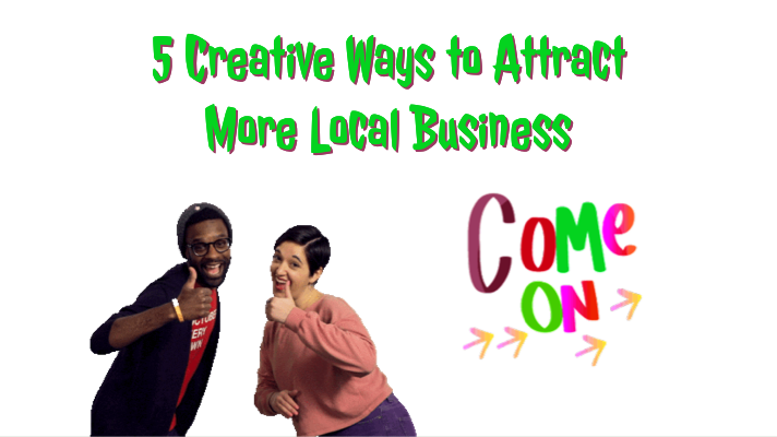 Five Creative Ways To Attract More Local Business