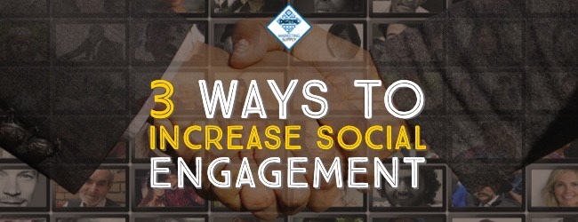 3 Ways To Increase Social Engagement