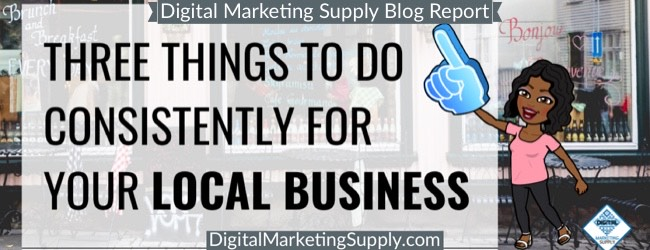 3 Things To Do Consistently For Your Local Business